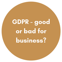 GDPR - good or bad for business?