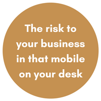The risk to your business in that mobile on your desk